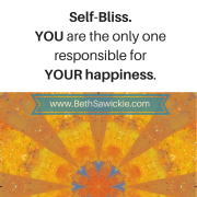Self-Bliss. you are responsible for your own happiness. http://bethsawickie.com
