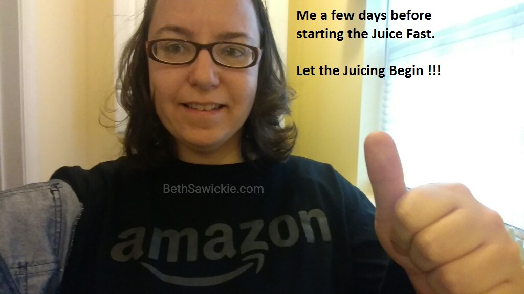 Me before starting the 5 day juice fast - Beth Sawickie